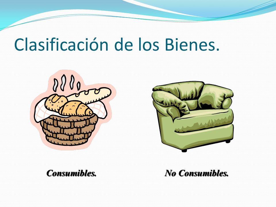 Clasificación de los Bienes. Por su duración. Consumibles. No Consumibles. Consumibles. Consumibles. Son los que se acaban con su primer uso, bien sea