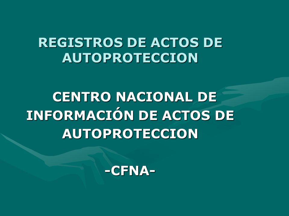 REGISTROS DE ACTOS DE AUTOPROTECCION CENTRO NACIONAL DE CENTRO NACIONAL DE INFORMACIÓN DE ACTOS DE AUTOPROTECCION-CFNA-