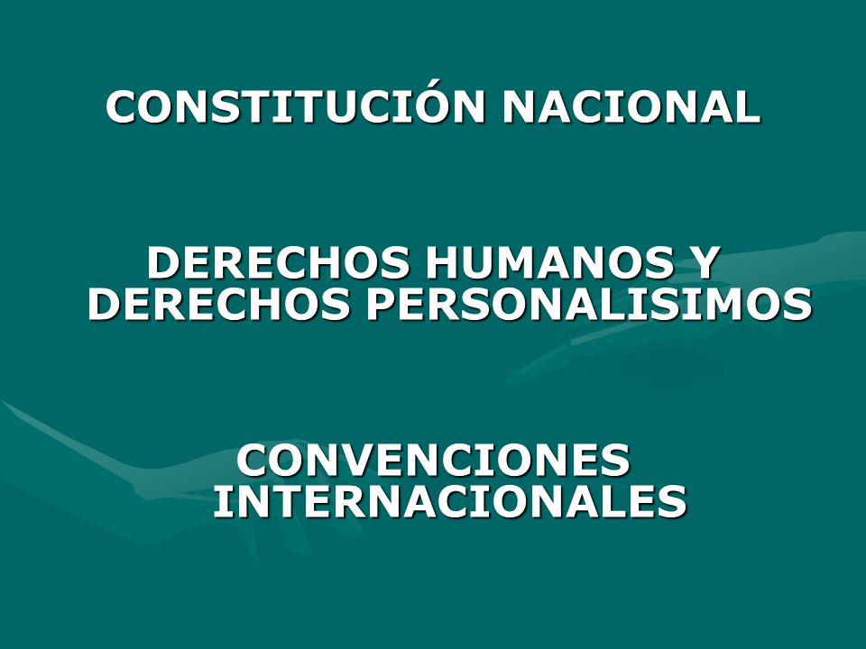 CONSTITUCIÓN NACIONAL DERECHOS HUMANOS Y DERECHOS PERSONALISIMOS CONVENCIONES INTERNACIONALES