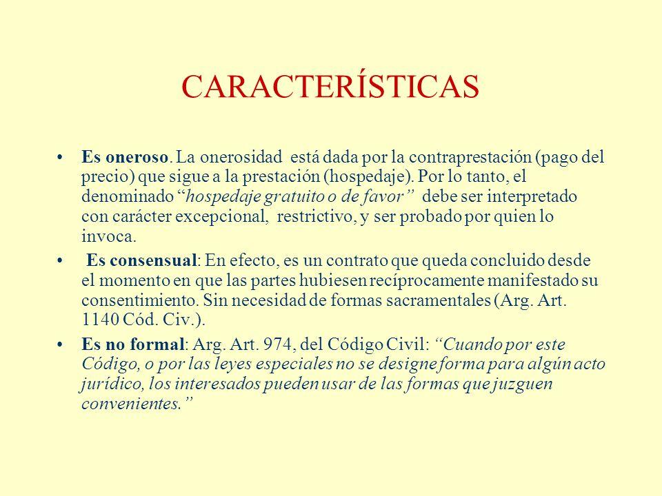 CARACTERÍSTICAS Es oneroso. La onerosidad está dada por la contraprestación (pago del precio) que sigue a la prestación (hospedaje). Por lo tanto, el