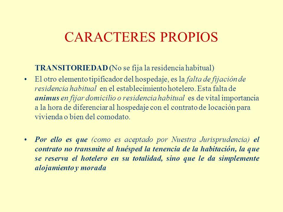 CARACTERES PROPIOS TRANSITORIEDAD (No se fija la residencia habitual) El otro elemento tipificador del hospedaje, es la falta de fijación de residenci