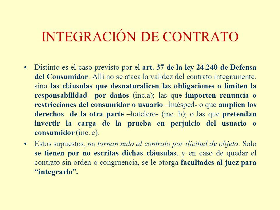 INTEGRACIÓN DE CONTRATO Distinto es el caso previsto por el art. 37 de la ley 24.240 de Defensa del Consumidor. Allí no se ataca la validez del contra