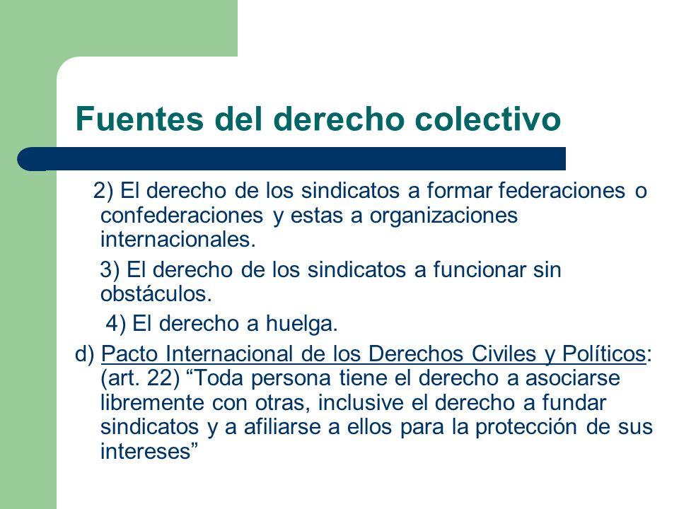 Fuentes del derecho colectivo 2) El derecho de los sindicatos a formar federaciones o confederaciones y estas a organizaciones internacionales.