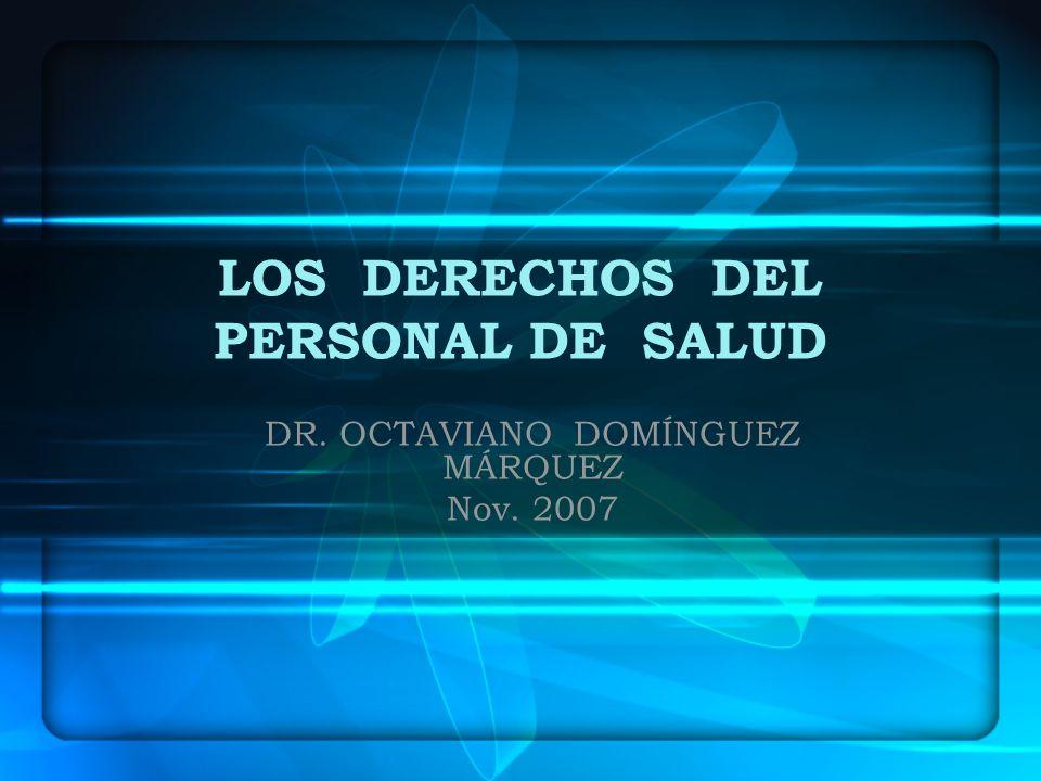 LOS DERECHOS DEL PERSONAL DE SALUD DR. OCTAVIANO DOMÍNGUEZ MÁRQUEZ Nov. 2007
