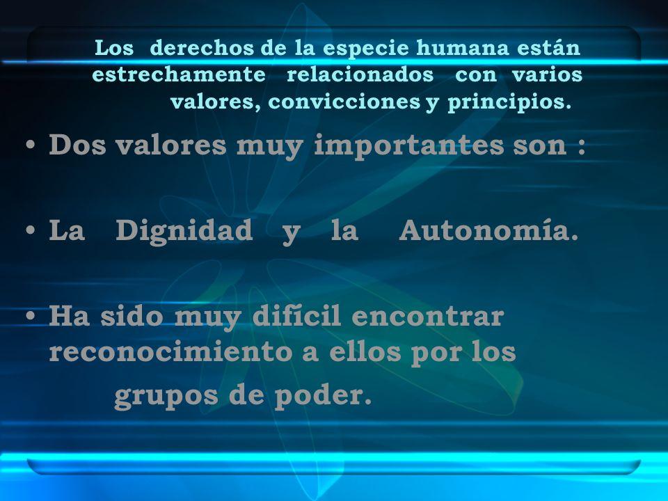 Los derechos de la especie humana están estrechamente relacionados con varios valores, convicciones y principios. Dos valores muy importantes son : La
