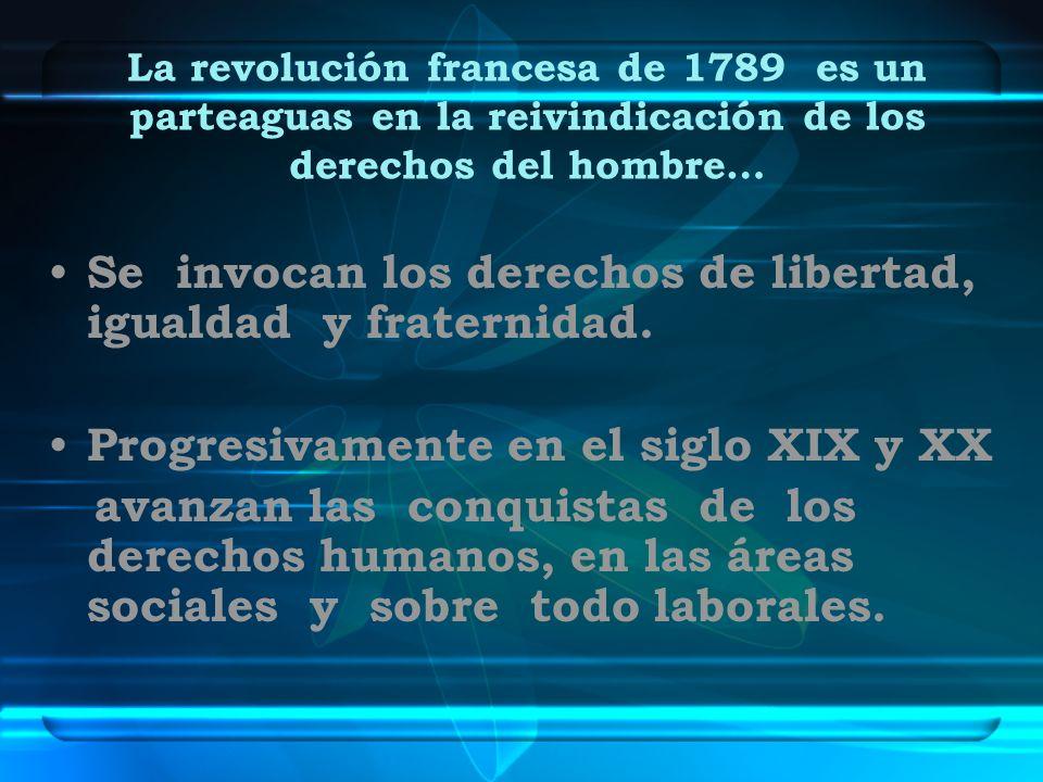 La revolución francesa de 1789 es un parteaguas en la reivindicación de los derechos del hombre… Se invocan los derechos de libertad, igualdad y frate