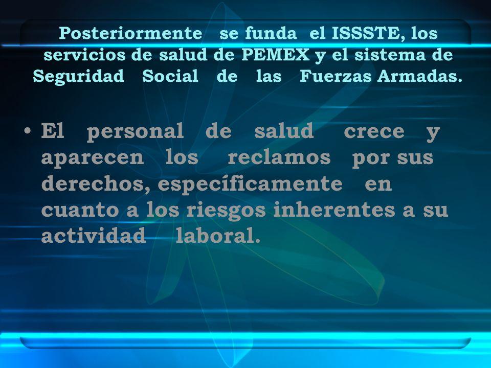 Posteriormente se funda el ISSSTE, los servicios de salud de PEMEX y el sistema de Seguridad Social de las Fuerzas Armadas. El personal de salud crece