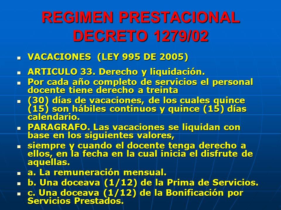 REGIMEN PRESTACIONAL DECRETO 1279/02 VACACIONES (LEY 995 DE 2005) VACACIONES (LEY 995 DE 2005) ARTICULO 33. Derecho y liquidación. ARTICULO 33. Derech