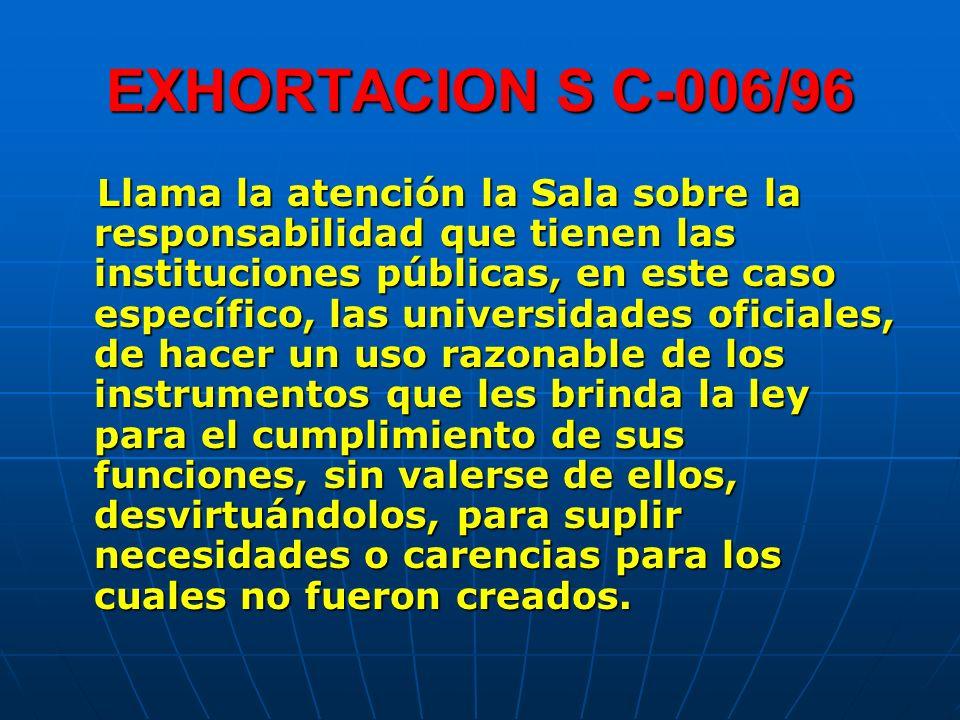 EXHORTACION S C-006/96 Llama la atención la Sala sobre la responsabilidad que tienen las instituciones públicas, en este caso específico, las universi
