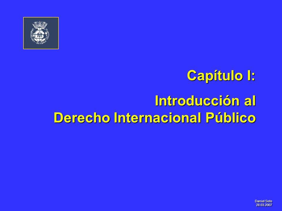 Daniel Soto 28.03.2007 Capítulo I: Introducción al Derecho Internacional Público