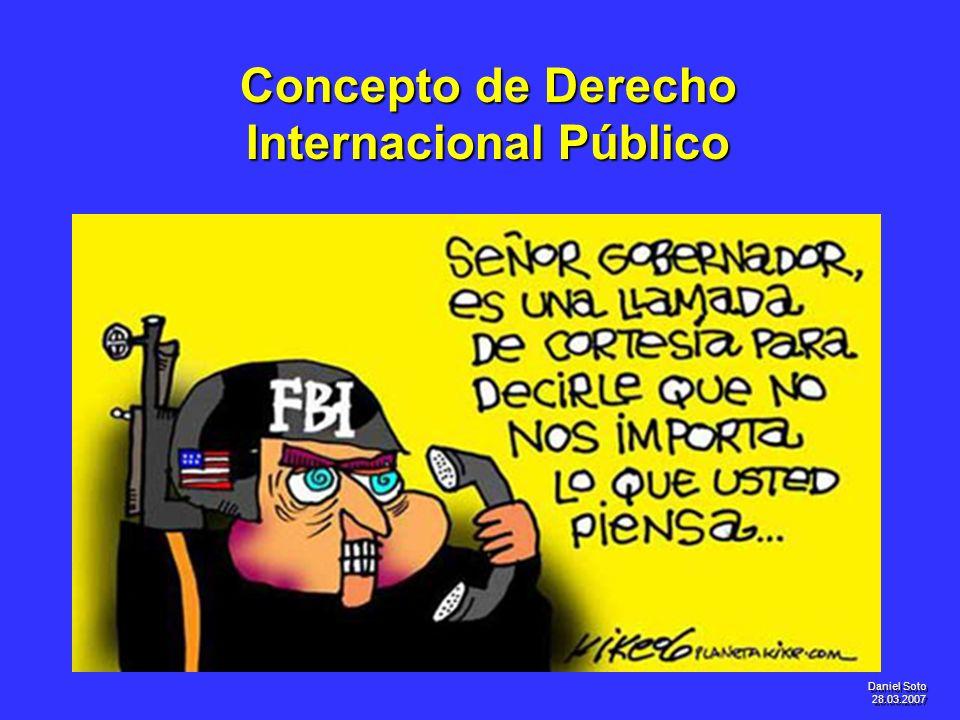 Daniel Soto 28.03.2007 Concepto de Derecho Internacional Público
