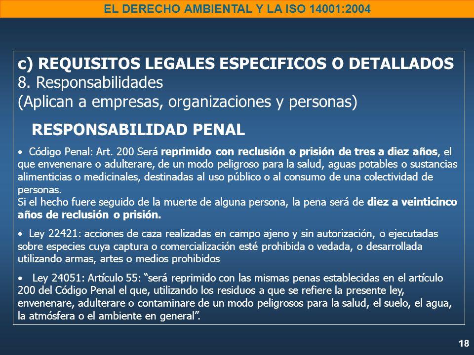 18 EL DERECHO AMBIENTAL Y LA ISO 14001:2004 c) REQUISITOS LEGALES ESPECIFICOS O DETALLADOS 8. Responsabilidades (Aplican a empresas, organizaciones y
