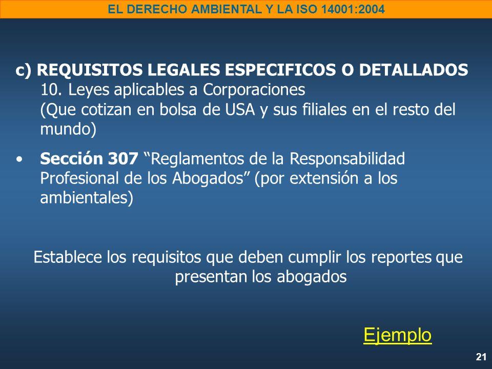 21 EL DERECHO AMBIENTAL Y LA ISO 14001:2004 c) REQUISITOS LEGALES ESPECIFICOS O DETALLADOS 10. Leyes aplicables a Corporaciones (Que cotizan en bolsa