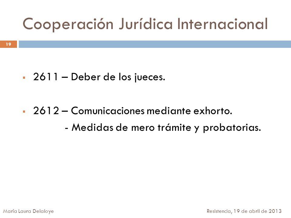 Cooperación Jurídica Internacional 2611 – Deber de los jueces. 2612 – Comunicaciones mediante exhorto. - Medidas de mero trámite y probatorias. 19 Mar