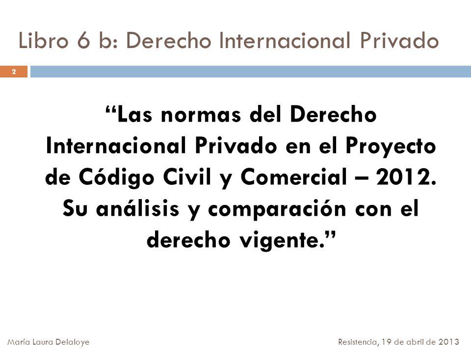 Libro 6 b: Derecho Internacional Privado Las normas del Derecho Internacional Privado en el Proyecto de Código Civil y Comercial – 2012. Su análisis y