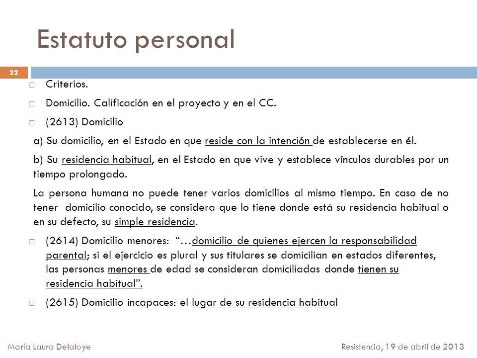Estatuto personal Criterios. Domicilio. Calificación en el proyecto y en el CC. (2613) Domicilio a) Su domicilio, en el Estado en que reside con la in