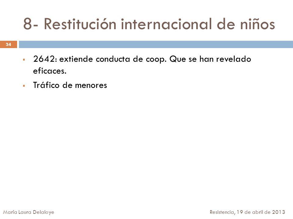 8- Restitución internacional de niños 2642: extiende conducta de coop. Que se han revelado eficaces. Tráfico de menores 34 María Laura Delaloye Resist