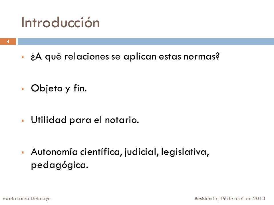 Introducción ¿A qué relaciones se aplican estas normas? Objeto y fin. Utilidad para el notario. Autonomía científica, judicial, legislativa, pedagógic