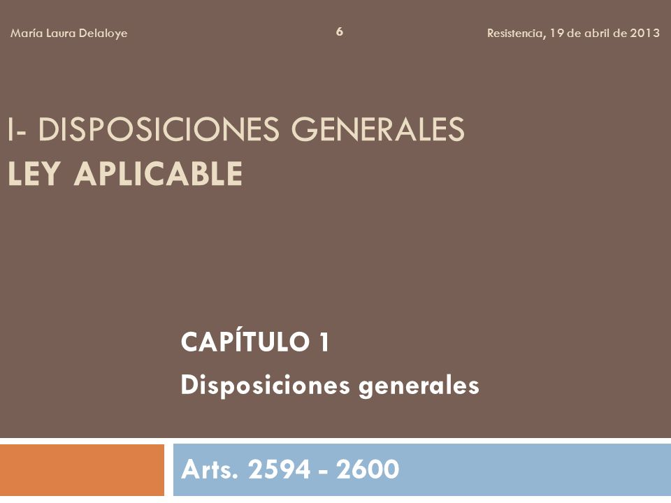 I- DISPOSICIONES GENERALES LEY APLICABLE CAPÍTULO 1 Disposiciones generales Arts.