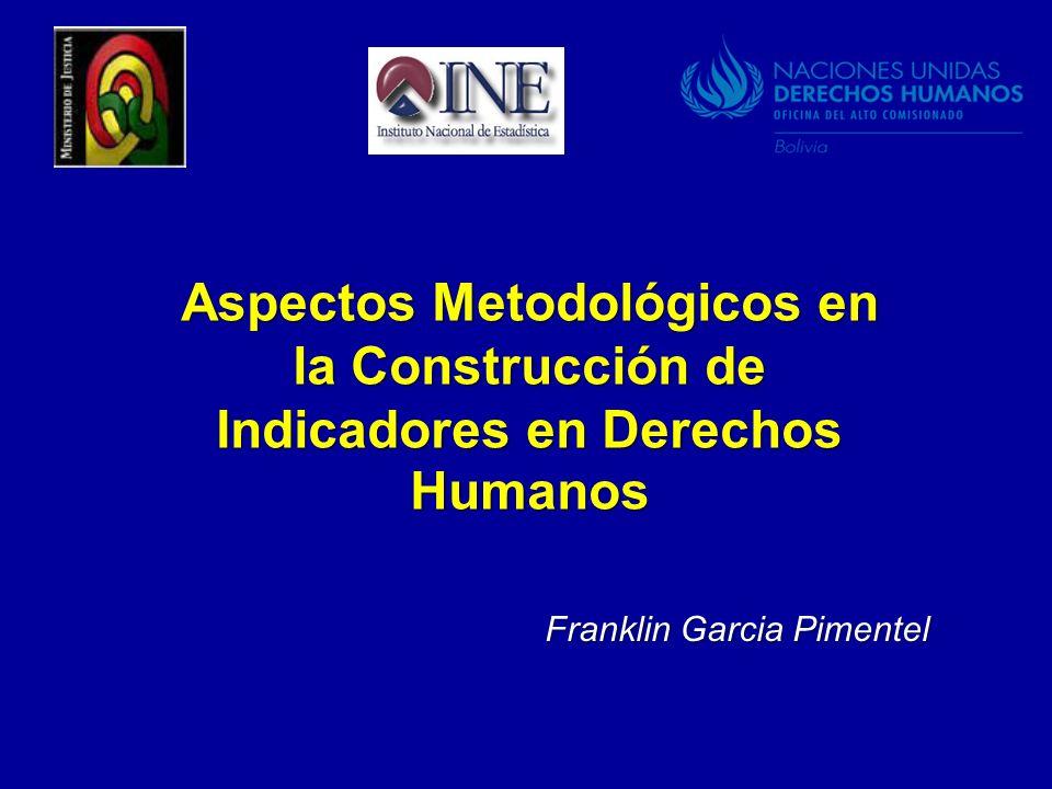 Aspectos Metodológicos en la Construcción de Indicadores en Derechos Humanos Franklin Garcia Pimentel