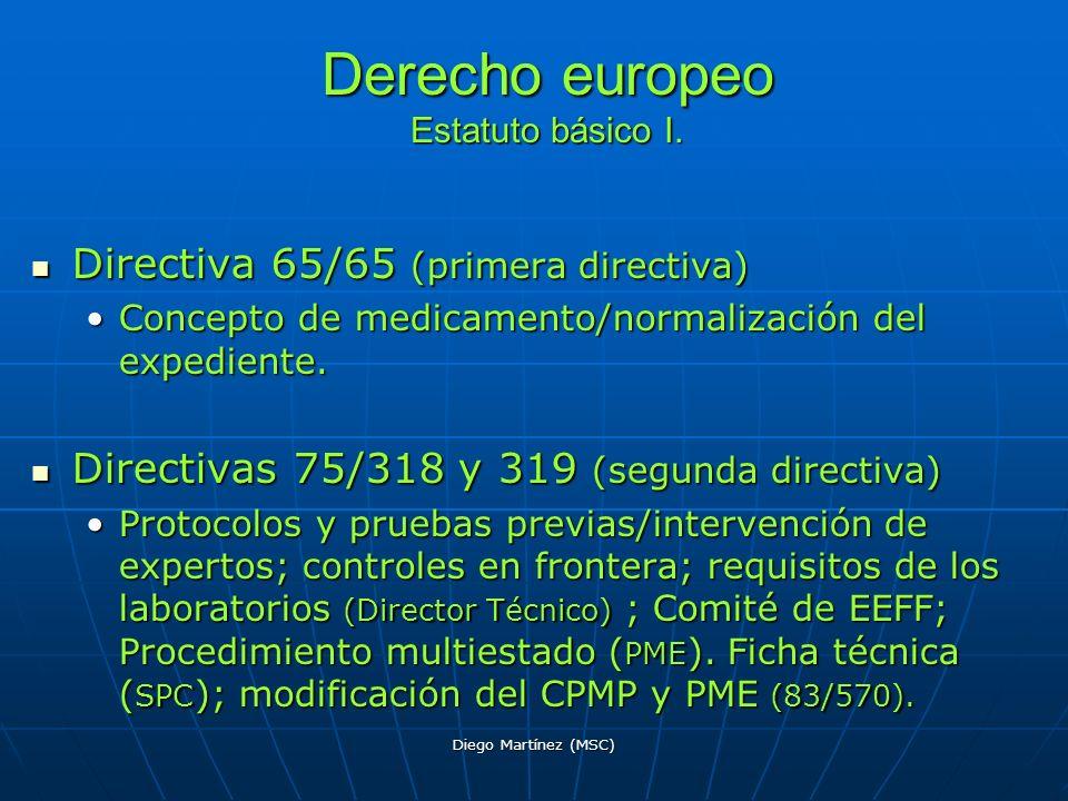 Diego Martínez (MSC) Derecho europeo Estatuto básico I. Directiva 65/65 (primera directiva) Directiva 65/65 (primera directiva) Concepto de medicament