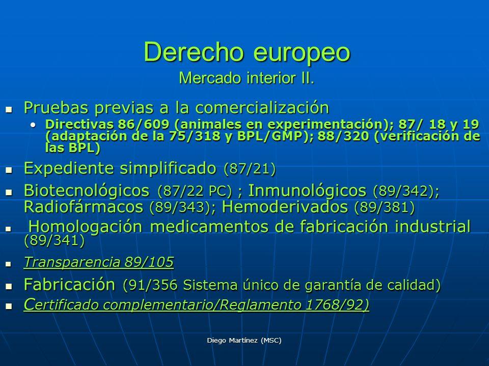 Diego Martínez (MSC) Derecho europeo Mercado interior II. Pruebas previas a la comercialización Pruebas previas a la comercialización Directivas 86/60