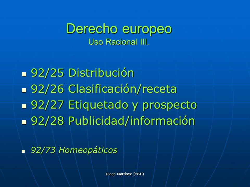 Diego Martínez (MSC) Derecho europeo Uso Racional III. 92/25 Distribución 92/25 Distribución 92/26 Clasificación/receta 92/26 Clasificación/receta 92/