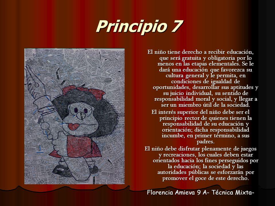 Principio 7 El niño tiene derecho a recibir educación, que será gratuita y obligatoria por lo menos en las etapas elementales. Se le dará una educació