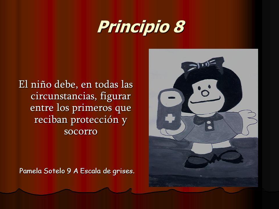 Principio 8 El niño debe, en todas las circunstancias, figurar entre los primeros que reciban protección y socorro Pamela Sotelo 9 A Escala de grises.