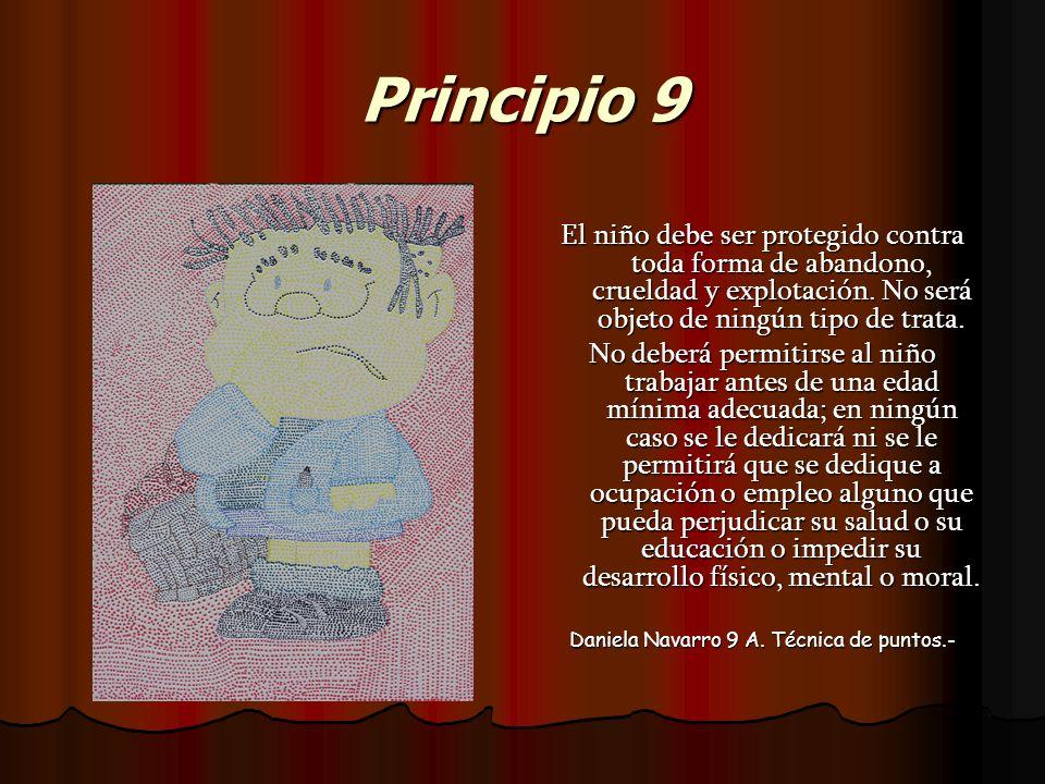 Principio 9 El niño debe ser protegido contra toda forma de abandono, crueldad y explotación. No será objeto de ningún tipo de trata. No deberá permit