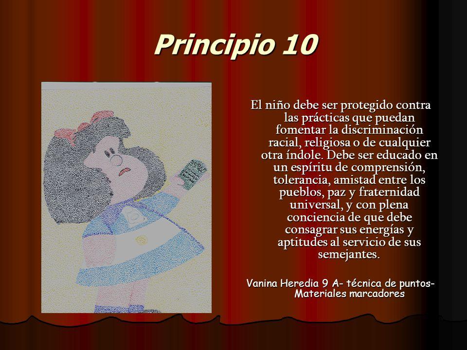 Principio 10 El niño debe ser protegido contra las prácticas que puedan fomentar la discriminación racial, religiosa o de cualquier otra índole. Debe