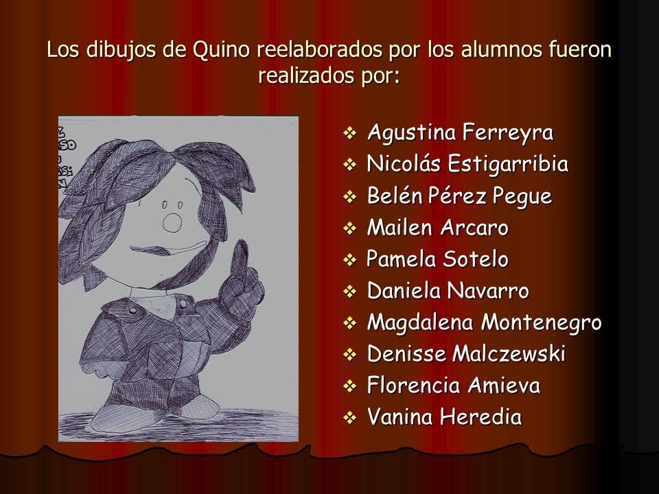 Los dibujos de Quino reelaborados por los alumnos fueron realizados por: Agustina Ferreyra Agustina Ferreyra Nicolás Estigarribia Nicolás Estigarribia