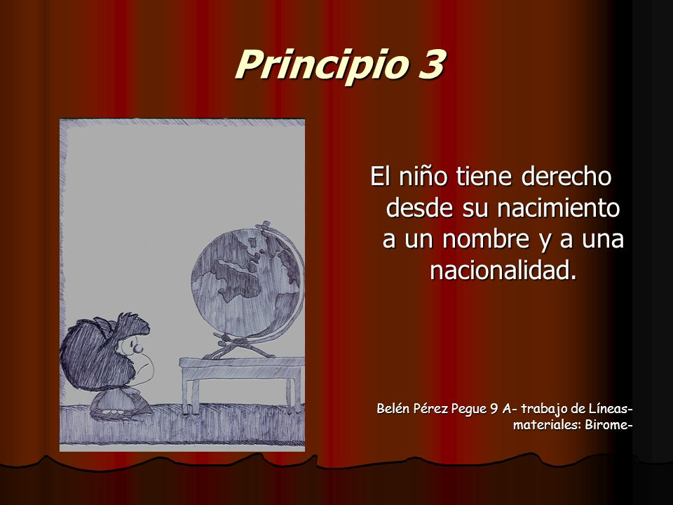 Principio 3 El niño tiene derecho desde su nacimiento a un nombre y a una nacionalidad. Belén Pérez Pegue 9 A- trabajo de Líneas- materiales: Birome-