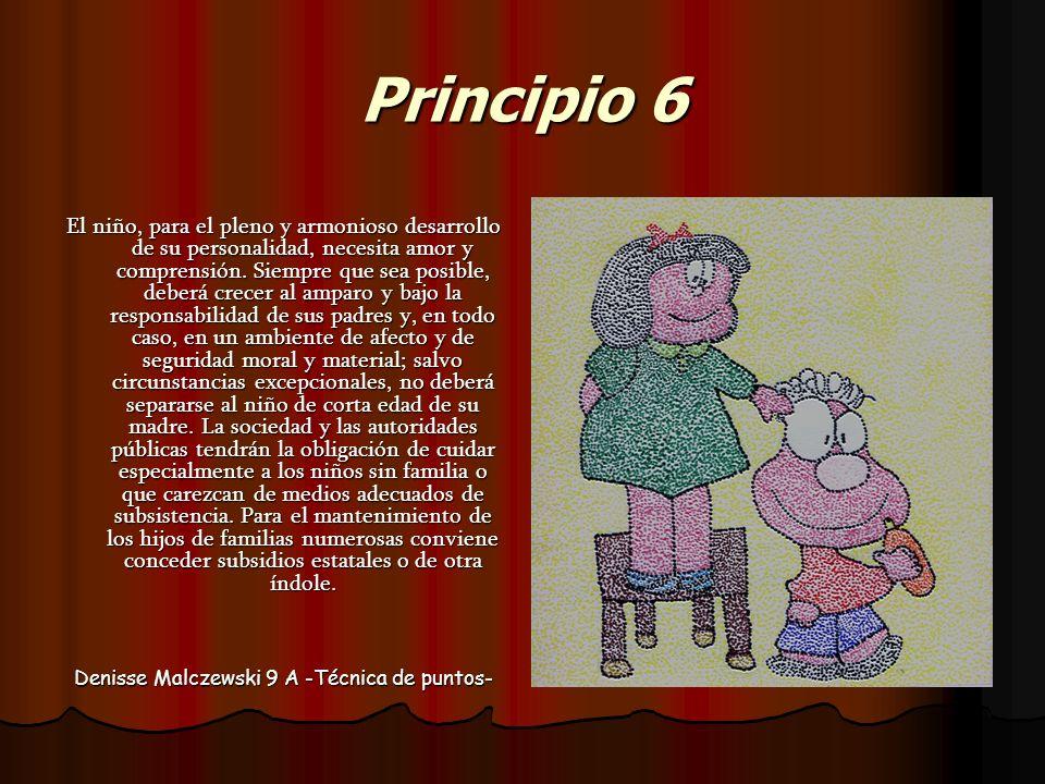 Principio 6 El niño, para el pleno y armonioso desarrollo de su personalidad, necesita amor y comprensión. Siempre que sea posible, deberá crecer al a