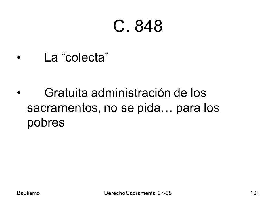 BautismoDerecho Sacramental 07-08101 C. 848 La colecta Gratuita administración de los sacramentos, no se pida… para los pobres