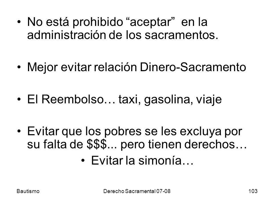 BautismoDerecho Sacramental 07-08103 No está prohibido aceptaren la administración de los sacramentos. Mejor evitar relación Dinero-Sacramento El Reem