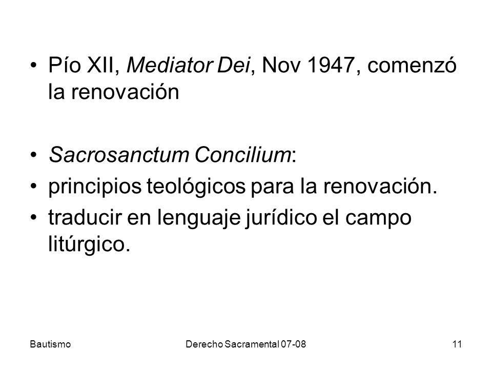BautismoDerecho Sacramental 07-0811 Pío XII, Mediator Dei, Nov 1947, comenzó la renovación Sacrosanctum Concilium: principios teológicos para la renov