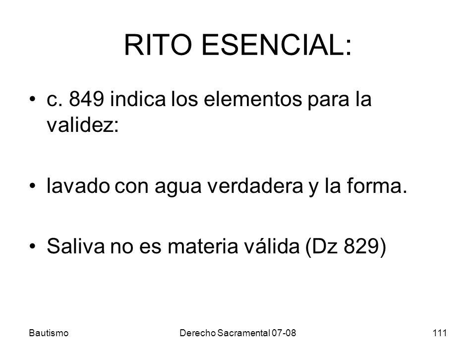 BautismoDerecho Sacramental 07-08111 RITO ESENCIAL: c. 849 indica los elementos para la validez: lavado con agua verdadera y la forma. Saliva no es ma