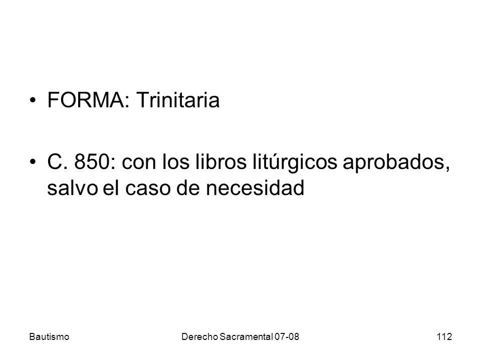 BautismoDerecho Sacramental 07-08112 FORMA: Trinitaria C. 850: con los libros litúrgicos aprobados, salvo el caso de necesidad