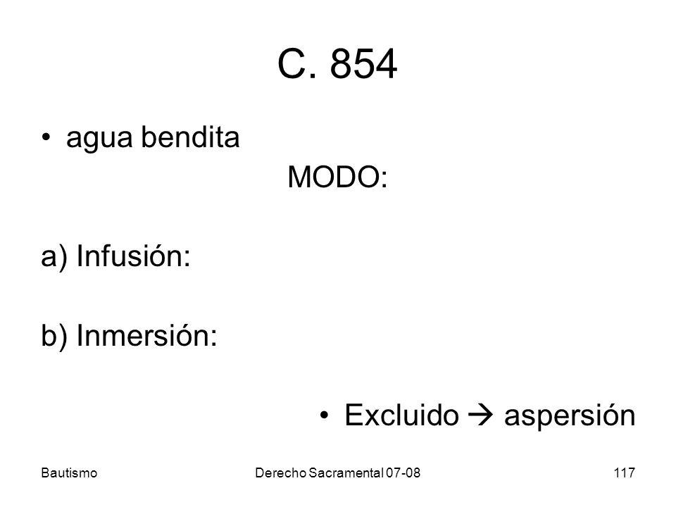BautismoDerecho Sacramental 07-08117 C. 854 agua bendita MODO: a) Infusión: b) Inmersión: Excluido aspersión