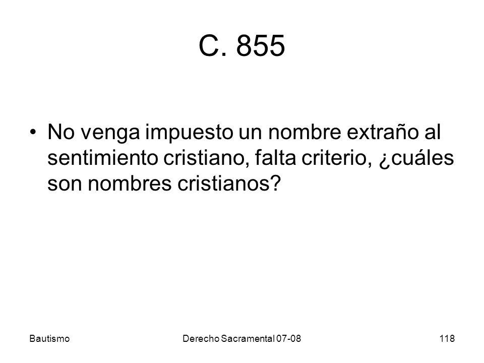 BautismoDerecho Sacramental 07-08118 C. 855 No venga impuesto un nombre extraño al sentimiento cristiano, falta criterio, ¿cuáles son nombres cristian