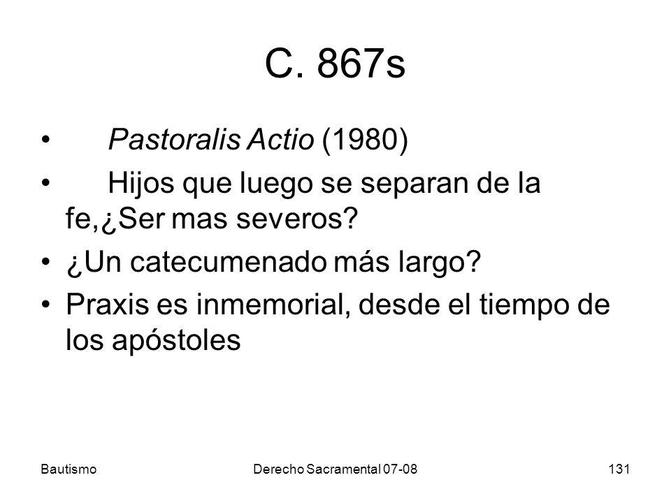 BautismoDerecho Sacramental 07-08131 C. 867s Pastoralis Actio (1980) Hijos que luego se separan de la fe,¿Ser mas severos? ¿Un catecumenado más largo?