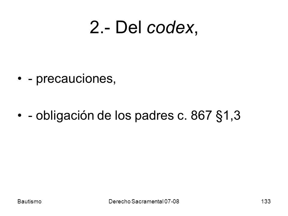 BautismoDerecho Sacramental 07-08133 2.- Del codex, - precauciones, - obligación de los padres c. 867 §1,3