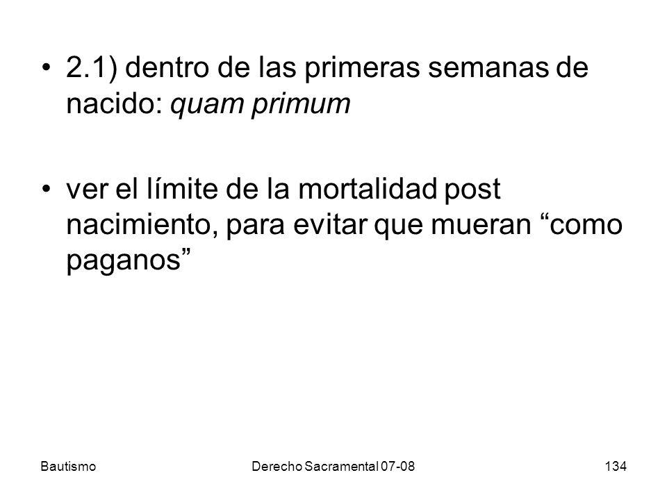 BautismoDerecho Sacramental 07-08134 2.1) dentro de las primeras semanas de nacido: quam primum ver el límite de la mortalidad post nacimiento, para e