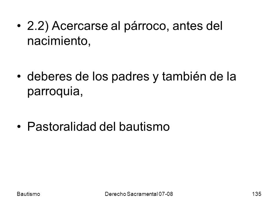 BautismoDerecho Sacramental 07-08135 2.2) Acercarse al párroco, antes del nacimiento, deberes de los padres y también de la parroquia, Pastoralidad de