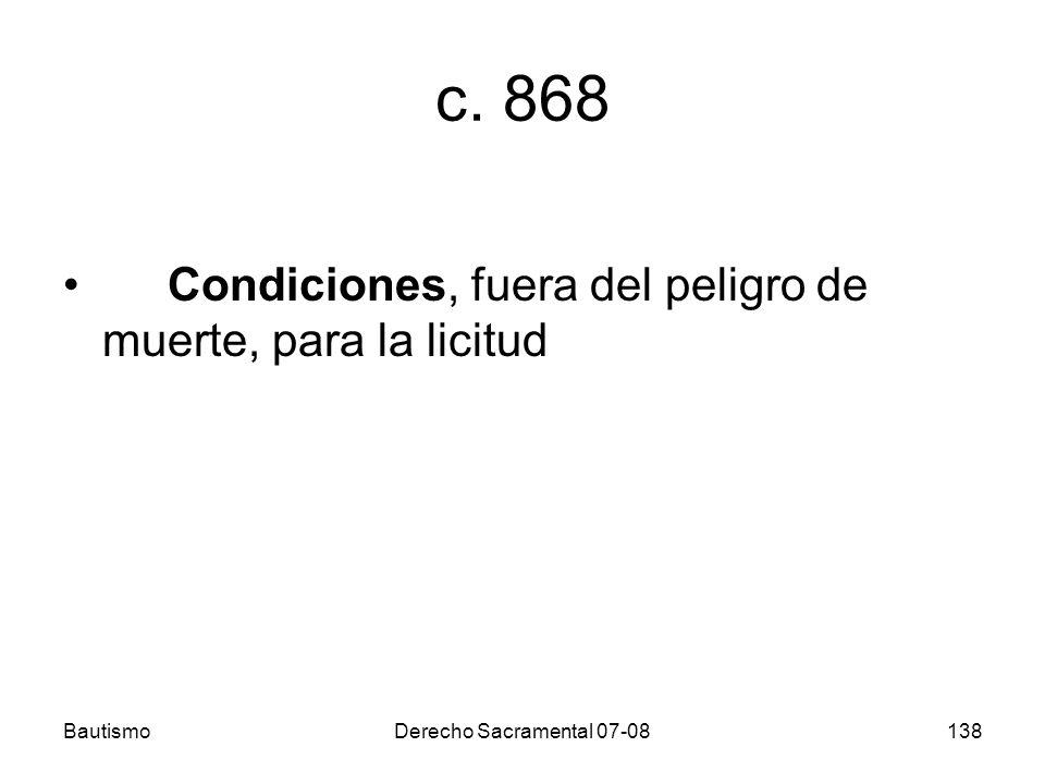 BautismoDerecho Sacramental 07-08138 c. 868 Condiciones, fuera del peligro de muerte, para la licitud