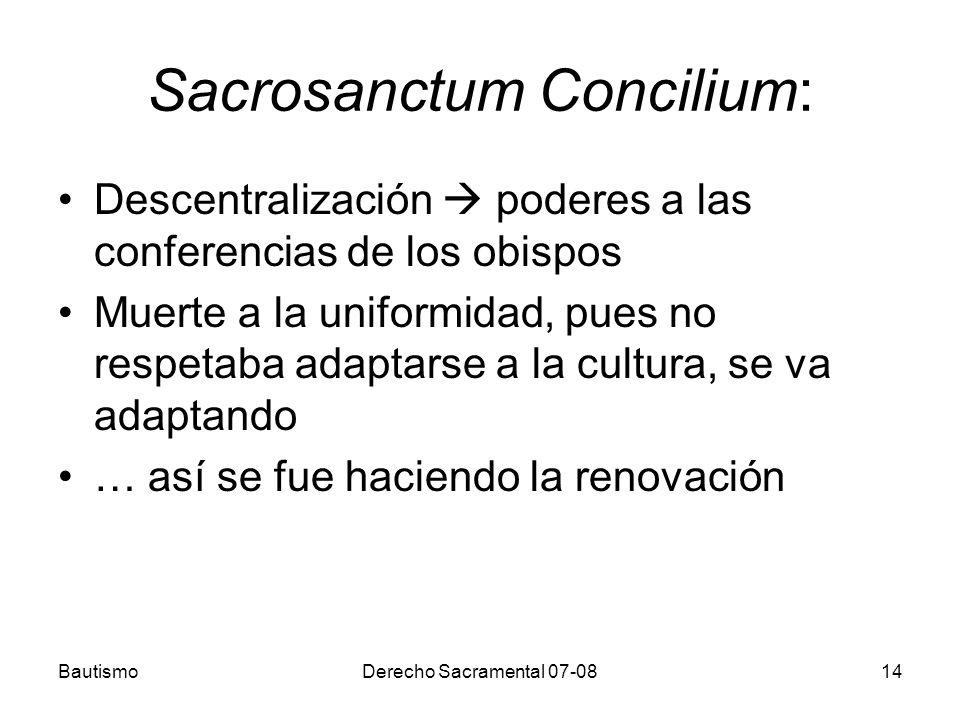 BautismoDerecho Sacramental 07-0814 Sacrosanctum Concilium: Descentralización poderes a las conferencias de los obispos Muerte a la uniformidad, pues