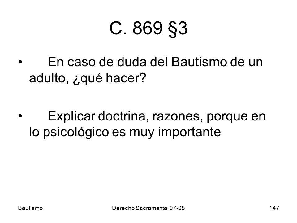 BautismoDerecho Sacramental 07-08147 C. 869 §3 En caso de duda del Bautismo de un adulto, ¿qué hacer? Explicar doctrina, razones, porque en lo psicoló