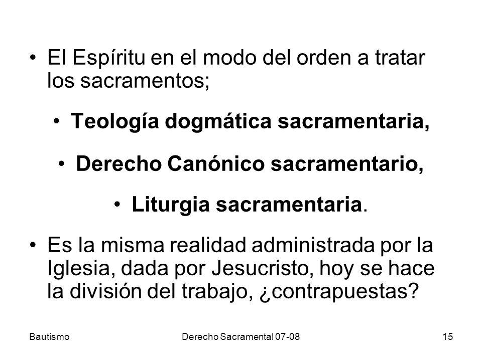 BautismoDerecho Sacramental 07-0815 El Espíritu en el modo del orden a tratar los sacramentos; Teología dogmática sacramentaria, Derecho Canónico sacr