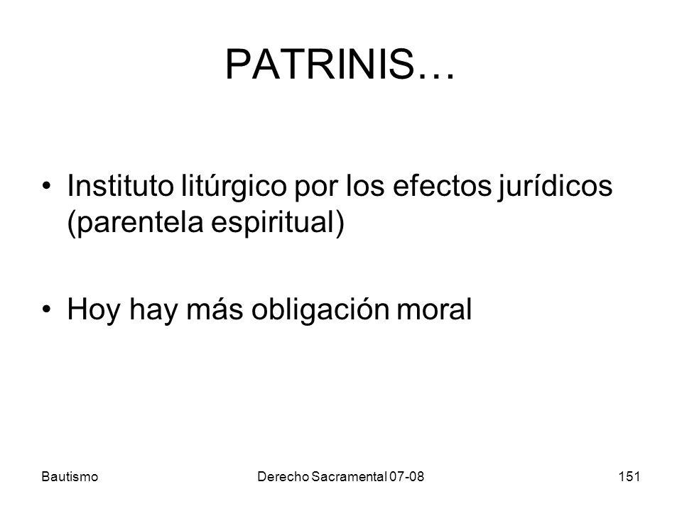 BautismoDerecho Sacramental 07-08151 PATRINIS… Instituto litúrgico por los efectos jurídicos (parentela espiritual) Hoy hay más obligación moral